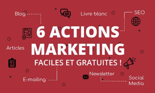 6 actions Marketing faciles et gratuites à mettre en place