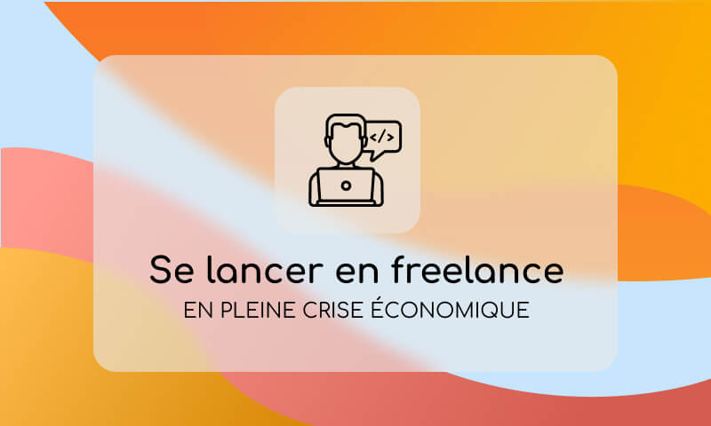 Pourquoi je me suis lancé en freelance en pleine crise économique ?