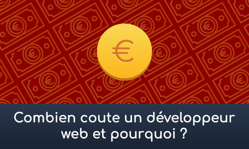 Combien coute un développeur web et pourquoi ?