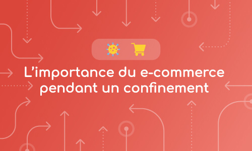 L'importance d'un site e-commerce pendant un confinement