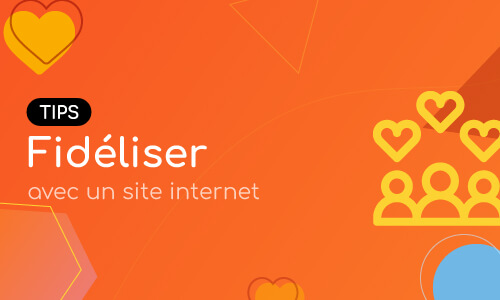 Comment utiliser son site internet pour fidéliser ses clients ?