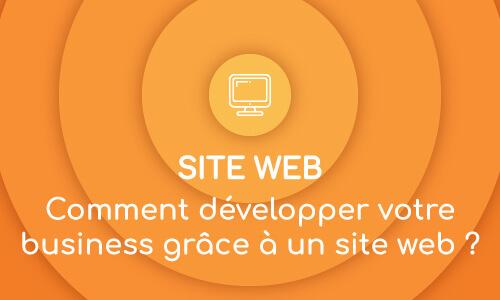 Comment un site web peut vous aider à développer votre business ?